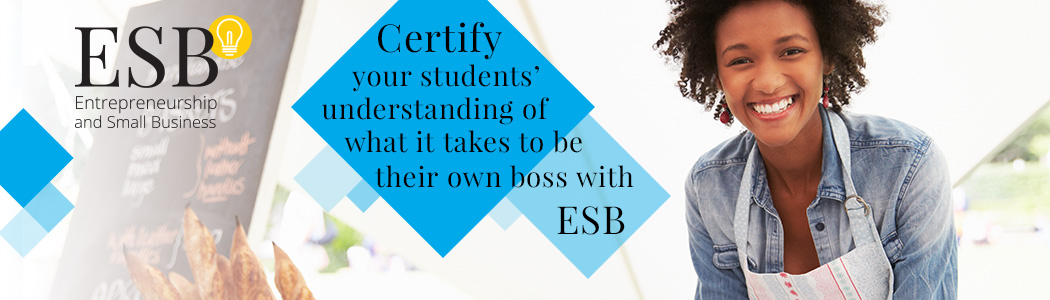 ESB - Entrepreneurship and Small Business: Certify your students' understanding of what it takes to be their own boss with ESB
