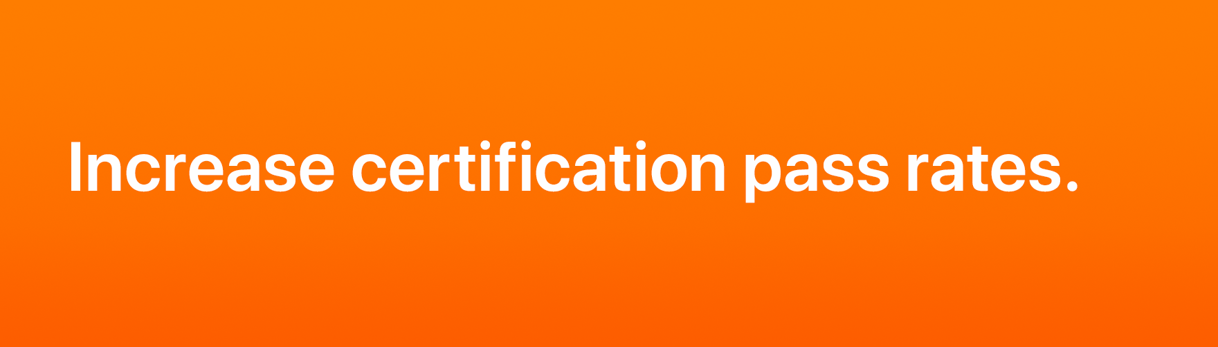 Practice, Increase certification pass rates