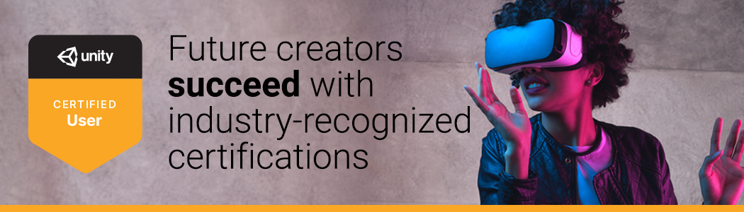 Unity: Certified User: Future creators succeed with industry-recognized certifications